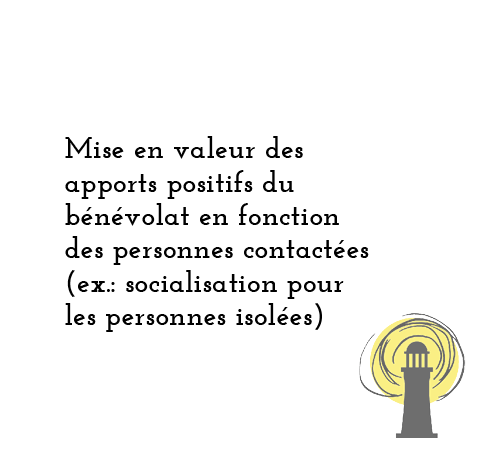 Mise en valeur des apports positifs du bénévolat en fonction des personnes contactées (ex.: socialisation pour les personnes isolés)