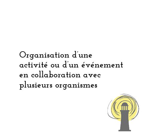 Organisation d'une activité ou d'un événement en collaboration avec plusieurs organismes