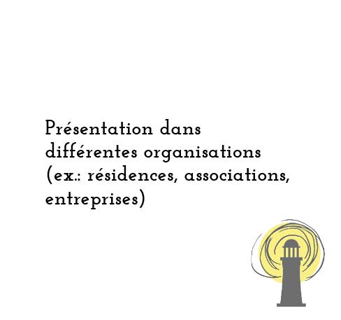 Présentation dans differentes organisations (ex.: résidences, associations, entreprises)