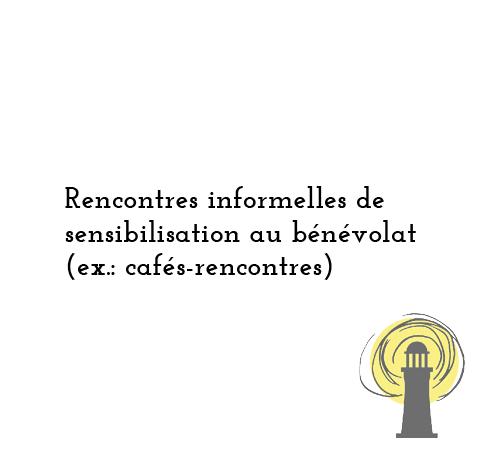 Rencontres informelles de sensibilitations au bénévolat (ex.: cafés-rencontres)