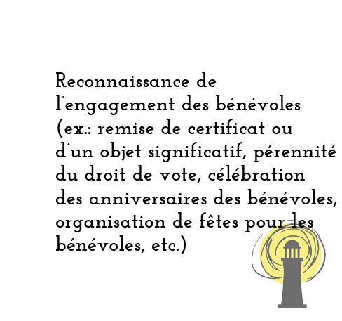 Reconnaissance de l'engagement des bénévoles (Ex,: remise de certificat ou d'ubn objet significatif, pérennité du droit de vote, célébration des anniversaires des bénévoles, organisation de fêtes pour les bénévoles , etc.)